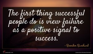 Brendon Burchard quote : The first thing successful ...