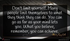Mary Kay Ash quote : Don't limit yourself Many ...