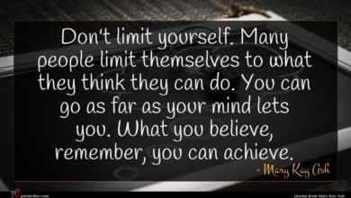 Photo of Mary Kay Ash quote : Don't limit yourself Many …