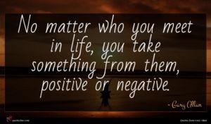 Gary Allan quote : No matter who you ...