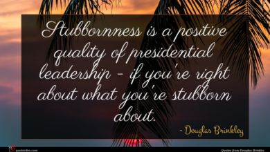 Photo of Douglas Brinkley quote : Stubbornness is a positive …