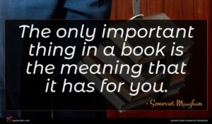 Somerset Maugham quote : The only important thing ...