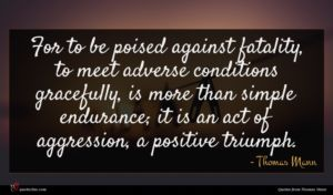 Thomas Mann quote : For to be poised ...