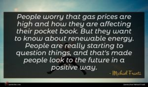Michael Franti quote : People worry that gas ...