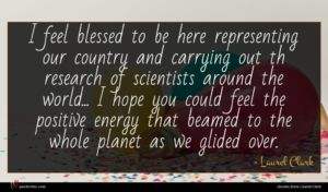 Laurel Clark quote : I feel blessed to ...
