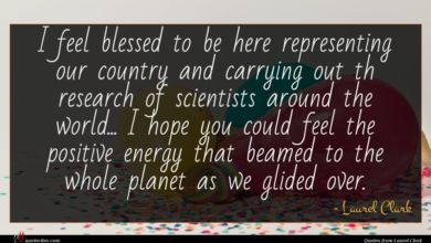 Photo of Laurel Clark quote : I feel blessed to …