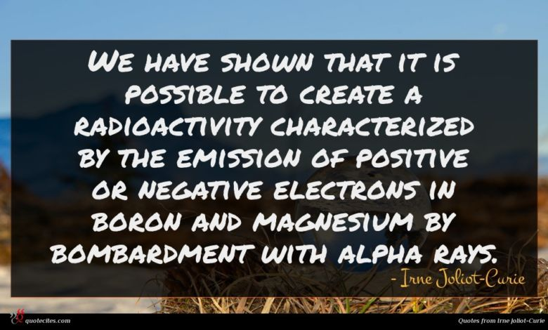 We have shown that it is possible to create a radioactivity characterized by the emission of positive or negative electrons in boron and magnesium by bombardment with alpha rays.