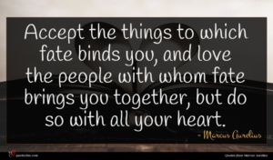 Marcus Aurelius quote : Accept the things to ...