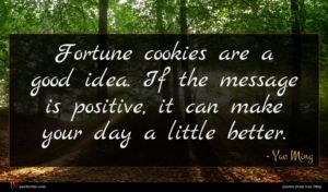 Yao Ming quote : Fortune cookies are a ...