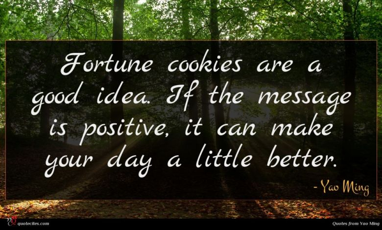 Fortune cookies are a good idea. If the message is positive, it can make your day a little better.