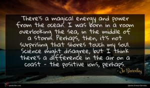 Jo Beverley quote : There's a magical energy ...