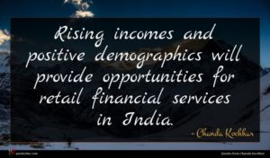 Chanda Kochhar quote : Rising incomes and positive ...
