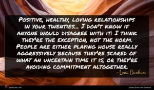 Lena Dunham quote : Positive healthy loving relationships ...