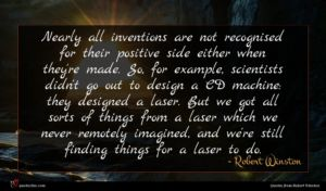 Robert Winston quote : Nearly all inventions are ...