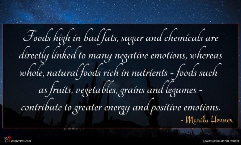 Foods high in bad fats, sugar and chemicals are directly linked to many negative emotions, whereas whole, natural foods rich in nutrients - foods such as fruits, vegetables, grains and legumes - contribute to greater energy and positive emotions.