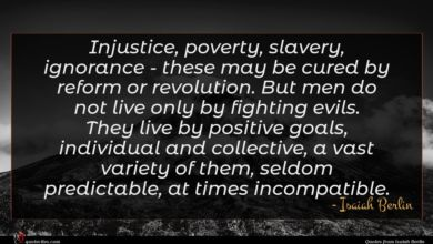 Photo of Isaiah Berlin quote : Injustice poverty slavery ignorance …