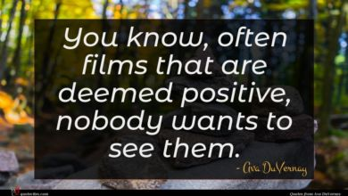 Photo of Ava DuVernay quote : You know often films …
