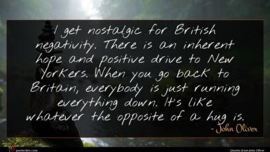 Photo of John Oliver quote : I get nostalgic for …