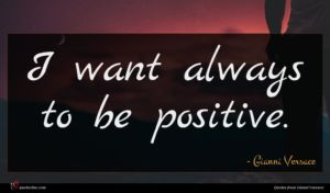 Gianni Versace quote : I want always to ...