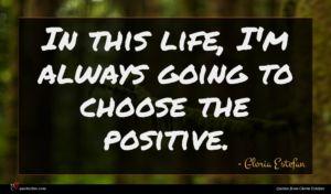 Gloria Estefan quote : In this life I'm ...
