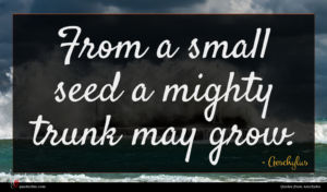Aeschylus quote : From a small seed ...