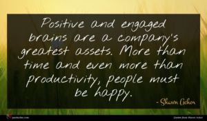 Shawn Achor quote : Positive and engaged brains ...