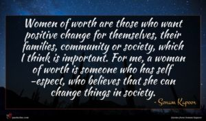 Sonam Kapoor quote : Women of worth are ...