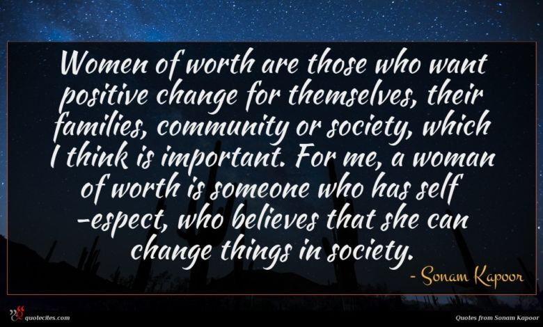 Women of worth are those who want positive change for themselves, their families, community or society, which I think is important. For me, a woman of worth is someone who has self -espect, who believes that she can change things in society.