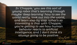 Gray Scott quote : In 'Chappie ' you ...