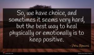 Petra Němcová quote : So we have choice ...