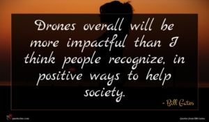 Bill Gates quote : Drones overall will be ...
