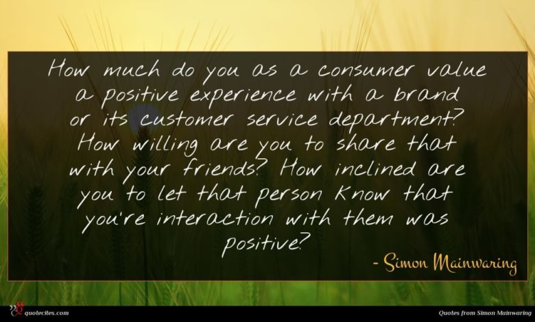 How much do you as a consumer value a positive experience with a brand or its customer service department? How willing are you to share that with your friends? How inclined are you to let that person know that you're interaction with them was positive?