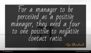 Ken Blanchard quote : For a manager to ...
