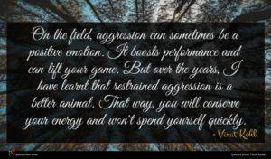 Virat Kohli quote : On the field aggression ...