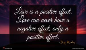 Ziggy Marley quote : Love is a positive ...