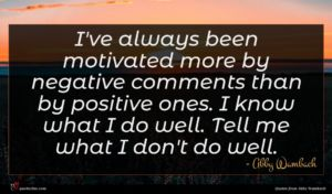 Abby Wambach quote : I've always been motivated ...