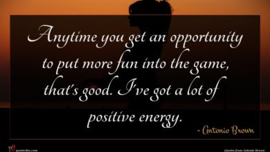 Photo of Antonio Brown quote : Anytime you get an …