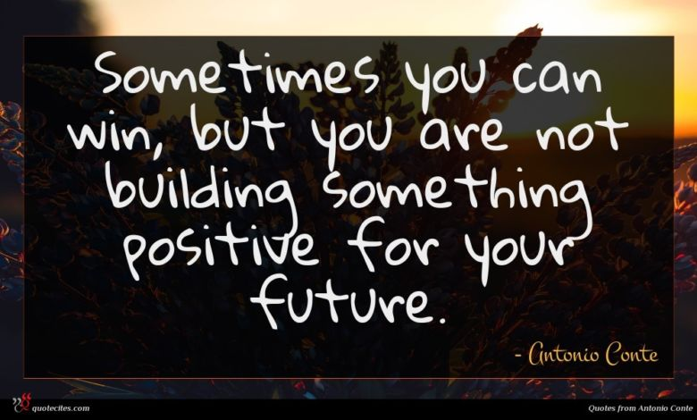 Sometimes you can win, but you are not building something positive for your future.