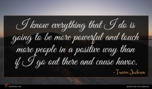 Trevor Jackson quote : I know everything that ...