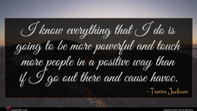 Photo of Trevor Jackson quote : I know everything that …