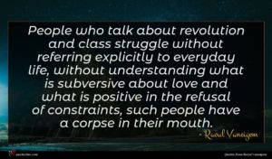 Raoul Vaneigem quote : People who talk about ...