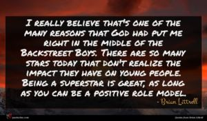 Brian Littrell quote : I really believe that's ...
