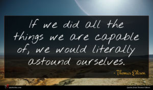 Thomas Edison quote : If we did all ...
