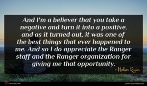 Nolan Ryan quote : And I'm a believer ...
