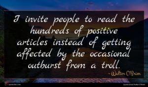 Walter O'Brien quote : I invite people to ...