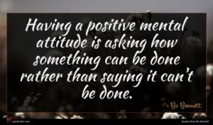 Bo Bennett quote : Having a positive mental ...