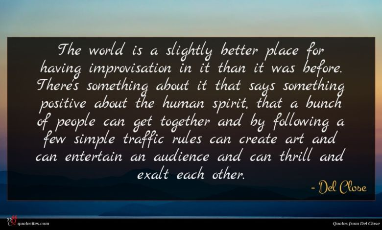 Photo of Del Close quote : The world is a …