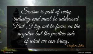 Angelina Jolie quote : Sexism is part of ...