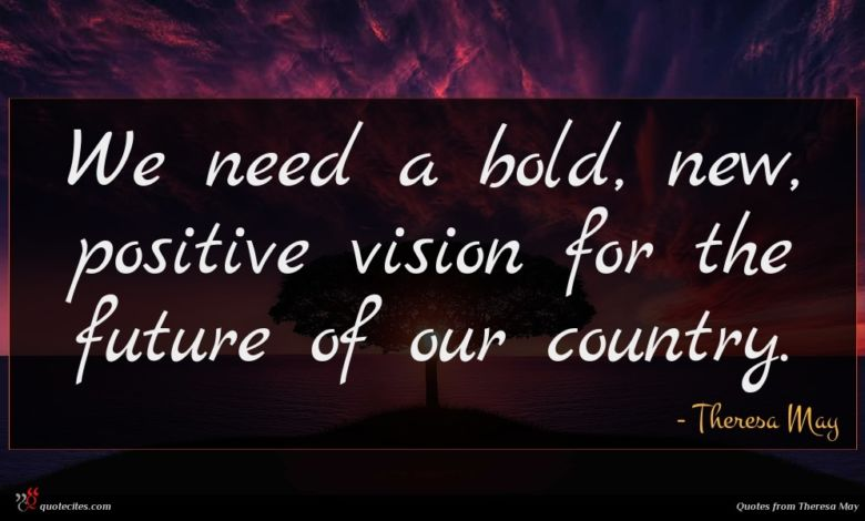 We need a bold, new, positive vision for the future of our country.