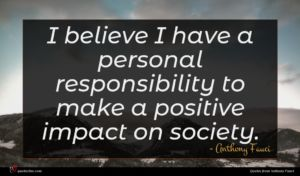 Anthony Fauci quote : I believe I have ...
